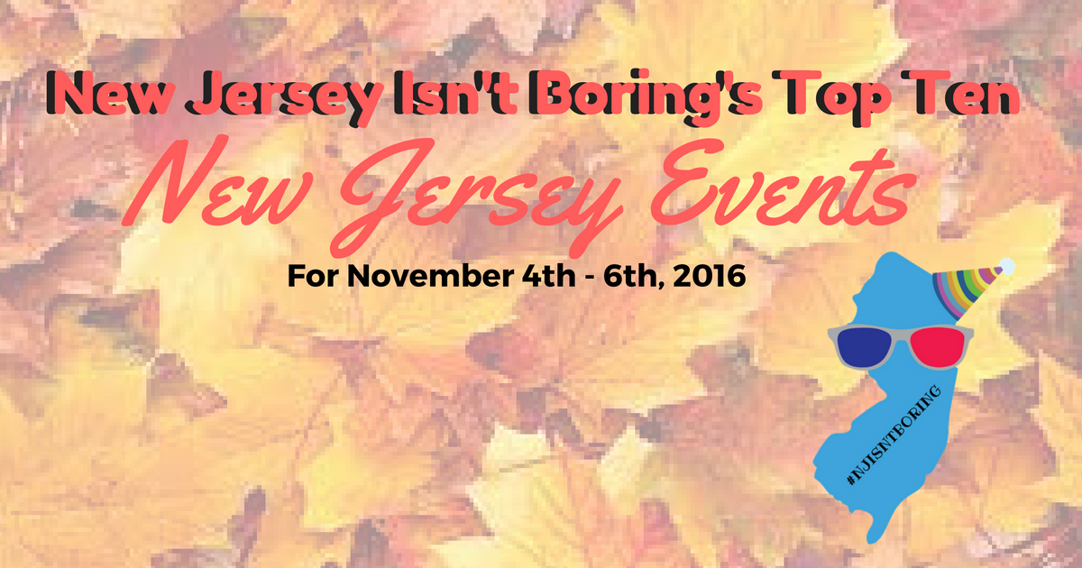 Top Ten New Jersey Events for November 4th - 6th, 2016