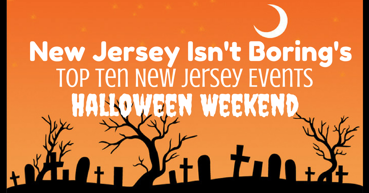 top ten new jersey events for halloween weekend 2017 new